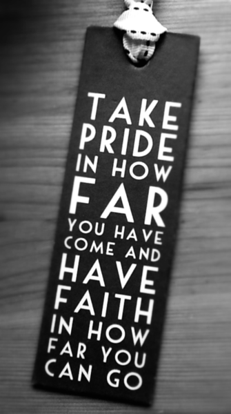 Take-Pride-In-How-Far-You-Have-Come-And-Have-Faith